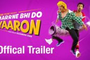 Marrne Bhi Do Yaaron Official Trailer