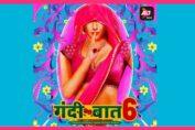 Gandii Baat Season 6 launches on ALTBalaji